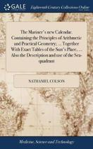 The Mariner's New Calendar. Containing the Principles of Arithmetic and Practical Geometry
