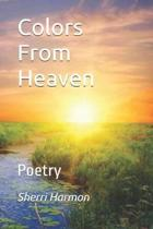 Colors From Heaven: Poetry