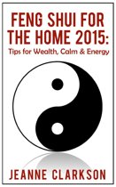 Feng Shui for the Home 2015: Tips for Wealth, Calm & Energy