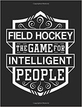 Field Hockey The Game For Intelligent People