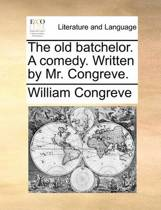 The Old Batchelor. a Comedy. Written by Mr. Congreve