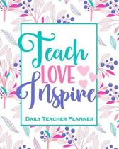 Teach Love Inspire - Daily Teacher Planner: 12 Month Undated Teacher Lesson Planner Beautiful Floral Weekly and Monthly Agenda Calendar School and Hom
