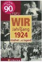 Wir vom Jahrgang 1924 - Kindheit und Jugend