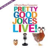 A Prairie Home Companion Pretty Good Jokes Live!
