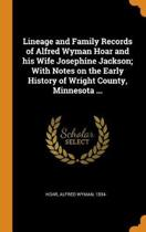 Lineage and Family Records of Alfred Wyman Hoar and His Wife Josephine Jackson; With Notes on the Early History of Wright County, Minnesota ...