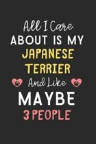 All I care about is my Japanese Terrier and like maybe 3 people: Lined Journal, 120 Pages, 6 x 9, Funny Japanese Terrier Gift Idea, Black Matte Finish