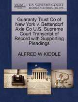 Guaranty Trust Co of New York V. Bettendorf Axle Co U.S. Supreme Court Transcript of Record with Supporting Pleadings