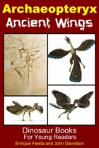 Archaeopteryx Ancient Wings: Dinosaur Books for Young Readers