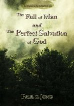 The Fall of Man and the Perfect Salvation of God - Sermons on Genesis(II)