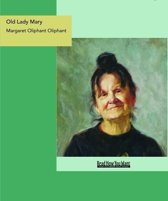 Old Lady Mary : A Story Of The Seen And The Unseen