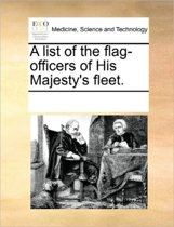 A List of the Flag-Officers of His Majesty's Fleet