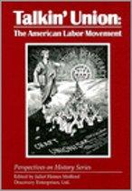 Talkin' Union: The American Labor Movement