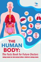 The Human Body: The Facts Book for Future Doctors - Biology Books for Kids Revised Edition | Children's Biology Books