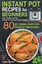 Instant Pot Recipes for Beginners: 80 BEST ORIGINAL RECIPES WITH PICTURES OF FINISHED DISHES (Easy, Healthy and Fast Instant Pot Pressure Cooker Recip