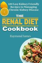 The Renal Diet Cookbook: 120 Easy Kidney Friendly Recipes to Managing Chronic Kidney Disease