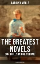 The Greatest Novels of Carolyn Wells – 50+ Titles in One Volume (Illustrated Edition)