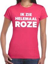 Ik zie helemaal roze tekst t-shirt dames - fun tekst shirt roze voor dames -  gaypride XL