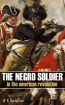 The Negro Soldier in the American Revolution: (Abridged, Annotated)