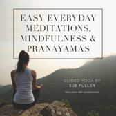 Easy Everyday Meditations, Mindfulness, and Pranayamas
