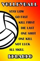 Volleyball Stay Low Go Fast Kill First Die Last One Shot One Kill No Luck All Skill Eduardo