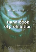 Hand-Book of Prohibition