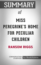 Summary of Miss Peregrine's Home for Peculiar Children by Ransom Riggs | Conversation Starters