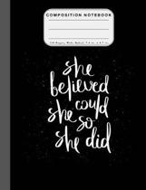 Wide Ruled Composition Notebook She Believed: She Believed She Could So She Did Wide Rule Notebook