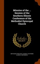 Minutes of the ... Session of the Southern Illinois Conference of the Methodist Episcopal Church