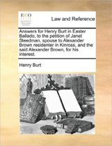 Answers for Henry Burt in Easter Ballado, to the Petition of Janet Steedman, Spouse to Alexander Brown Residenter in Kinross, and the Said Alexander Brown, for His Interest