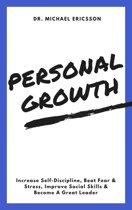 Personal Growth: Increase Self-Discipline, Beat Fear & Stress, Improve Social Skills & Become A Great Leader