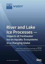 River and Lake Ice Processes - Impacts of Freshwater Ice on Aquatic Ecosystems in a Changing Globe