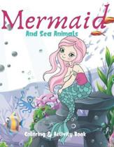 Mermaid and Sea Animals Coloring and Activity Book: Cute Nautical Themed Coloring, Dot to Dot, and Word Search Puzzles Provide Hours of Fun For Creati
