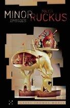 Minor Episodes / Major Ruckus