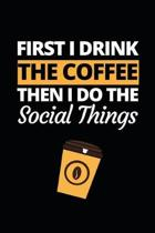 First I Drink The Coffee: Funny Social Worker Notebook/Journal (6'' X 9'') Unique Appreciation Gift