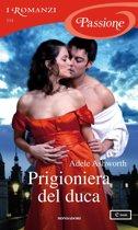 Prigioniera del duca (I Romanzi Passione)