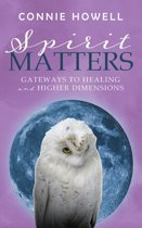 Spirit Matters: Gateways to Healing and Higher Dimensions