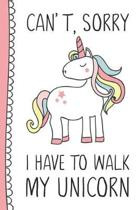 Can't, Sorry I Have to Walk My Unicorn
