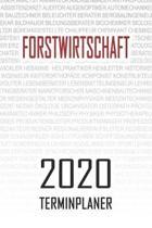 Forstwirtschaft - 2020 Terminplaner: Kalender und Organisator f�r Forstwirtschaft. Terminkalender, Taschenkalender, Wochenplaner, Jahresplaner, Kalend