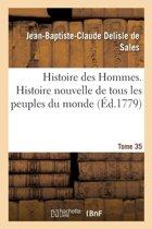 Histoire Des Hommes. Histoire Nouvelle de Tous Les Peuples Du Monde Tome 35