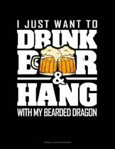 I Just Want To Drink Beer & Hang With My Bearded Dragon: Cornell Notes Notebook