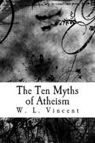 The Ten Myths of Atheism