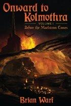 Onward to Kolmothra Volume I
