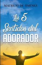 Los 5 Sentidos del Adorador