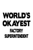 World's Okayest Factory Superintendent: Funny Factory Superintendent Notebook, Journal Gift, Diary, Doodle Gift or Notebook - 6 x 9 Compact Size- 109
