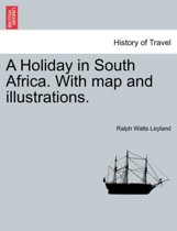 A Holiday in South Africa. with Map and Illustrations.