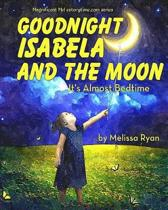 Goodnight Isabela and the Moon, It's Almost Bedtime