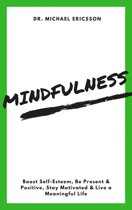 Mindfulness: Boost Self-Esteem, Be Present & Positive, Stay Motivated & Live a Meaningful Life