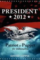 President 2012, Patriot or Puppet for Billionaires