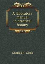 A Laboratory Manual in Practical Botany