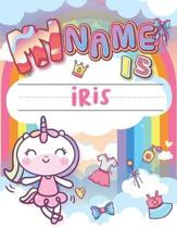 My Name is Iris: Personalized Primary Tracing Book / Learning How to Write Their Name / Practice Paper Designed for Kids in Preschool a